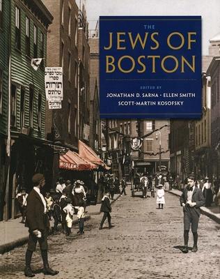 The Jews of Boston - Sarna, Jonathan D, Dr. (Editor), and Smith, Ellen (Editor), and Kosofsky, Scott-Martin, Mr. (Editor)