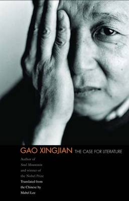 The Case for Literature - Gao, Xingjian, and Lee, Mabel (Translated by)