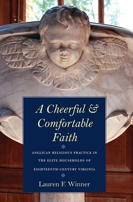 A Cheerful and Comfortable Faith: Anglican Religious Practice in the Elite Households of Eighteenth-Century Virginia - Winner, Lauren F, Ms.
