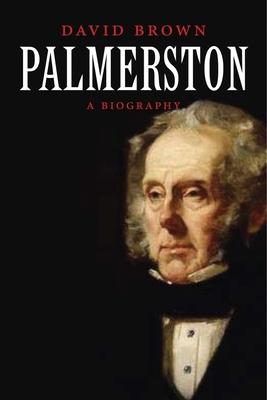 Palmerston: A Biography - Brown, David