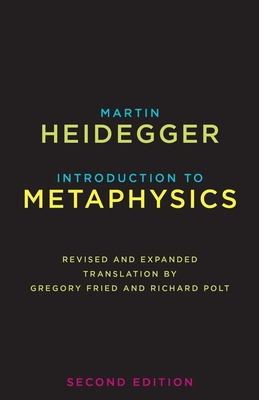Introduction to Metaphysics - Heidegger, Martin, and Fried, Gregory, Professor (Translated by), and Polt, Richard, Professor (Translated by)