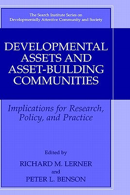 Developmental Assets and Asset-Building Communities: Implications for Research, Policy, and Practice - Benson, Peter L, President, PH.D. (Editor), and Lerner, Richard M, Dr. (Editor)