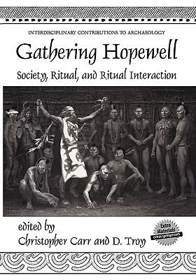 Gathering Hopewell: Society, Ritual, and Ritual Interaction - Carr, Christopher (Editor), and Case, D Troy (Editor)