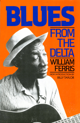 Blues from the Delta - Ferris, William, and Taylor, Billy (Designer), and Taylor, Billy (Designer)