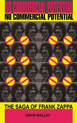 No Commercial Potential: The Saga of Frank Zappa - Walley, David