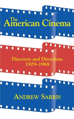 The American Cinema: Directors and Directions 1929-1968 - Sarris, Andrew