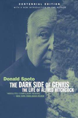 The Dark Side of Genius: The Life of Alfred Hitchcock - Spoto, Donald, M.A., Ph.D. (Introduction by)