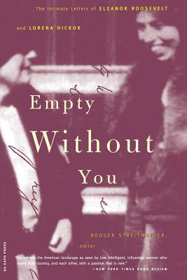 Empty Without You: The Intimate Letters of Eleanor Roosevelt and Lorena Hickok - Streitmatter, Rodger, Professor (Editor), and Roosevelt, Eleanor