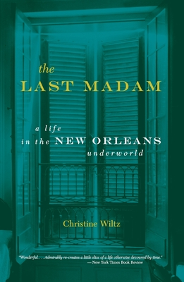 The Last Madam: A Life in the New Orleans Underworld - Wiltz, Christine