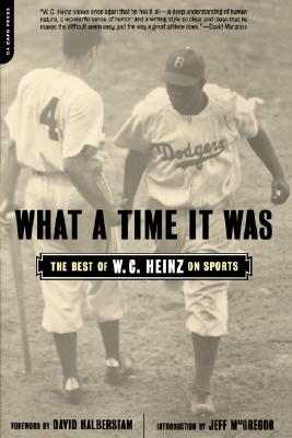 What a Time It Was: The Best W.C. Heinz on Sports - Heinz, W C, and Halberstam, David (Foreword by), and MacGregor, Jeff (Introduction by)