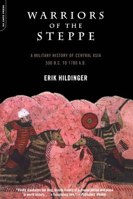 Warriors of the Steppe: Military History of Central Asia, 500 BC to 1700 Ad - Hildinger, Erik