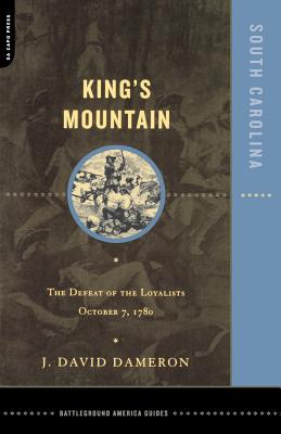 King's Mountain: The Defeat of the Loyalists October 7, 1780 - Dameron, Dave