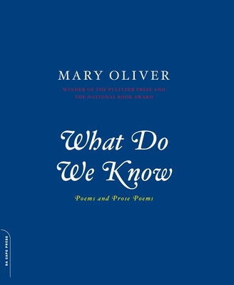 What Do We Know: Poems and Prose Poems - Oliver, Mary