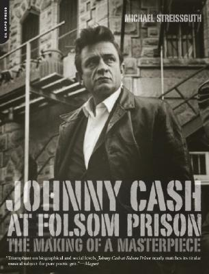 Johnny Cash at Folsom Prison: The Making of a Masterpiece - Streisguth, Michael