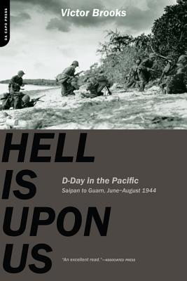Hell Is Upon Us: D-Day in the Pacific, June-August 1944 - Brooks, Victor