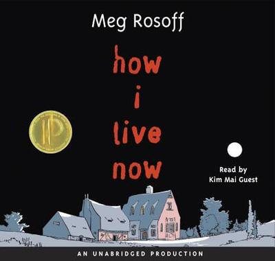 How I Live Now - Rosoff, Meg, and Guest, Kim Mai (Read by)