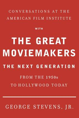 Conversations at the American Film Institute with the Great Moviemakers: The Next Generation - Stevens Jr, George