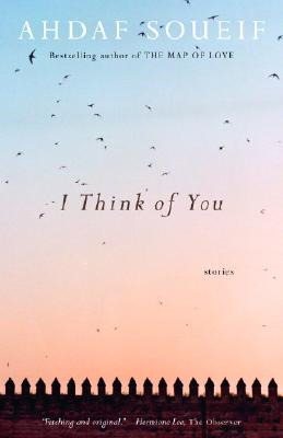 I Think of You - Soueif, Ahdaf