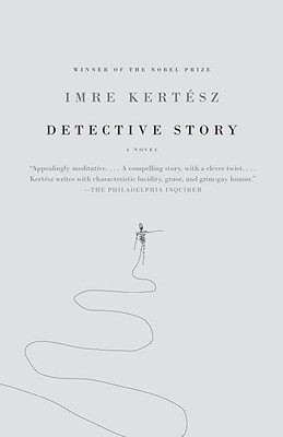 Detective Story - Kertesz, Imre, and Wilkinson, Tim (Translated by)