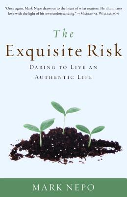 The Exquisite Risk: Daring to Live an Authentic Life - Nepo, Mark