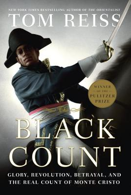 The Black Count: Glory, Revolution, Betrayal, and the Real Count of Monte Cristo - Reiss, Tom