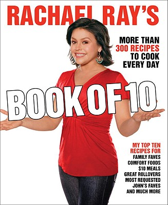 Rachael Ray's Book of Ten: More Rachael - Just When You Need Her Most! - Ray, Rachael, and Cusimano, John (Foreword by)