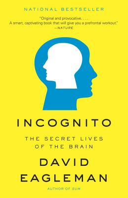 Incognito: The Secret Lives of the Brain - Eagleman, David M