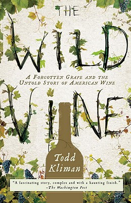 The Wild Vine: A Forgotten Grape and the Untold Story of American Wine - Kliman, Todd