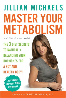 Master Your Metabolism: The 3 Diet Secrets to Naturally Balancing Your Hormones for a Hot and Healthy Body! - Michaels, Jillian, and Van Aalst, Mariska, and Darwin, Christine (Foreword by)