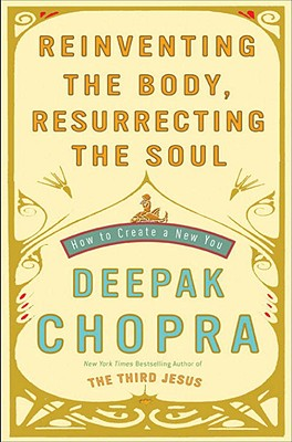 Reinventing the Body, Resurrecting the Soul: How to Create a New You - Chopra, Deepak, Dr.