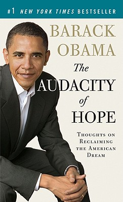 The Audacity of Hope: Thoughts on Reclaiming the American Dream - Obama, Barack, President