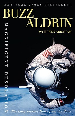 Magnificent Desolation: The Long Journey Home from the Moon - Aldrin, Buzz, and Abraham, Ken
