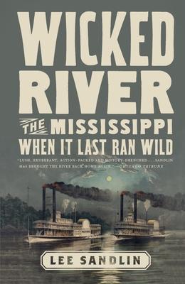 Wicked River: The Mississippi When It Last Ran Wild - Sandlin, Lee