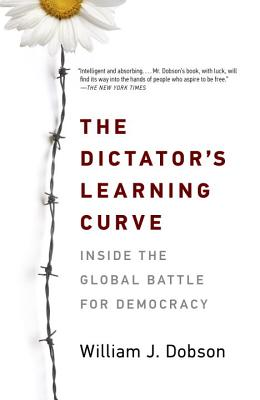 The Dictator's Learning Curve: Inside the Global Battle for Democracy - Dobson, William J