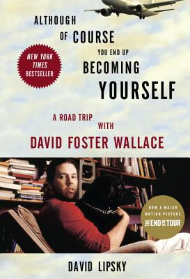 Although of Course You End Up Becoming Yourself: A Road Trip with David Foster Wallace - Lipsky, David