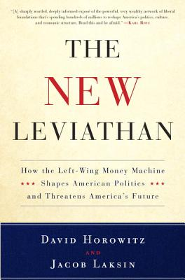 The New Leviathan: How the Left-Wing Money-Machine Shapes American Politics and Threatens America's Future - Horowitz, David, and Laksin, Jacob
