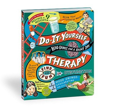 Do-It-Yourself Therapy: Head Games for a Rainy Day - Swensson, Kristen (Text by), and Davis, Matt (Illustrator), and Larson, Eric (Illustrator)