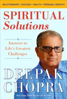 Spiritual Solutions: Answers to Life's Greatest Challenges - Chopra, Deepak, M.D.