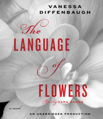 The Language of Flowers - Diffenbaugh, Vanessa, and Sands, Tara (Read by)