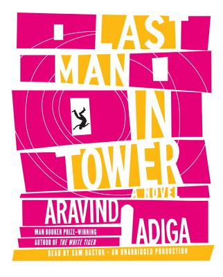 Last Man in Tower - Adiga, Aravind, and Dastor, Sam (Read by)
