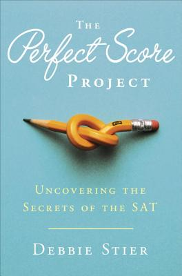 The Perfect Score Project: Uncovering the Secrets of the SAT - Stier, Debbie