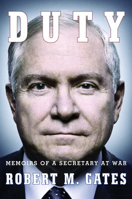Duty: Memoirs of a Secretary at War - Gates, Robert Michael