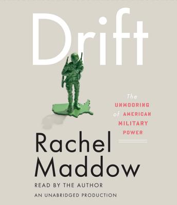 Drift: The Unmooring of American Military Power - Maddow, Rachel (Read by)