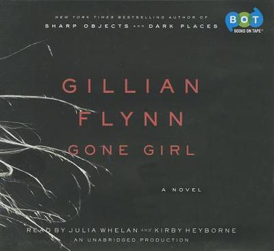 Gone Girl - Flynn, Gillian, and Whelan, Julia (Read by), and Heyborne, Kirby (Read by)