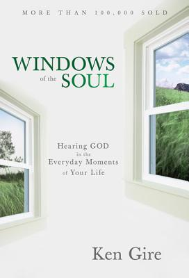 Windows of the Soul: Experiencing God in New Ways - Gire, Ken, Mr.