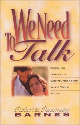 We Need to Talk: Opening Doors of Communication with Your Mate - Barnes, Robert, and Barnes, Rosemary J