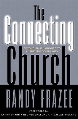 The Connecting Church: Beyond Small Groups to Authentic Community - Frazee, Randy, and Willard, Dallas, Professor (Foreword by)