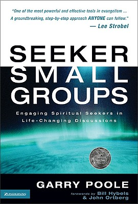 Seeker Small Groups: Engaging Spiritual Seekers in Life-Changing Discussions - Poole, Garry