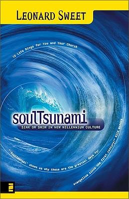 Soultsunami: Sink or Swim in New Millennium Culture - Sweet, Leonard, Dr., Ph.D.