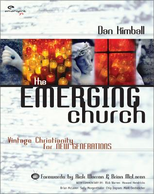 The Emerging Church: Vintage Christianity for New Generations - Kimball, Dan A, and Altson, Renee N, and Beckwith, Ivy